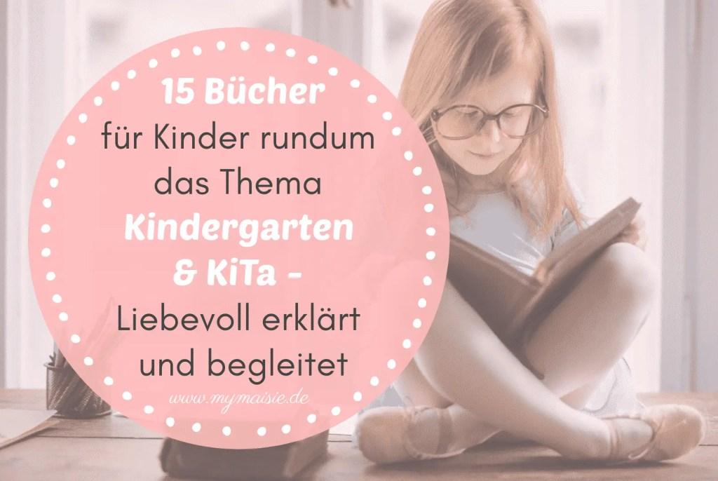 15 Bücher für Kinder rundum das Thema Kindergarten, KiTa und Krippe - Liebevoll erklärt und begleitet