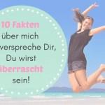 10 Fakten über mich – ich verspreche Dir, Du wirst überrascht sein! 😃