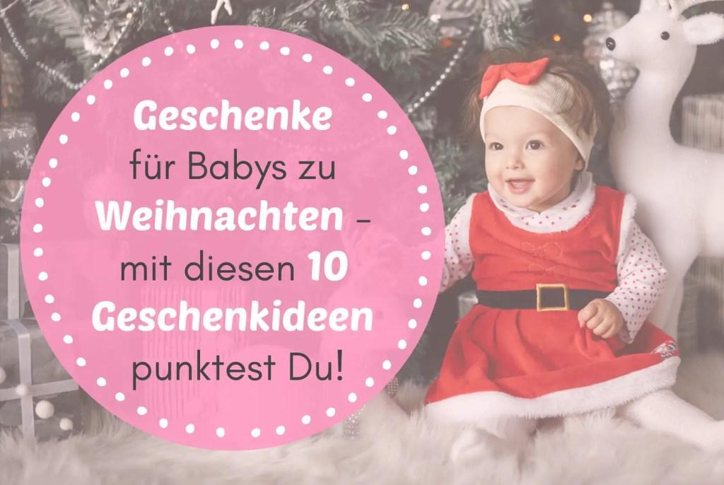 Geschenke für Babys zu Weihnachten - mit diesen 10 Geschenkideen punktest Du!