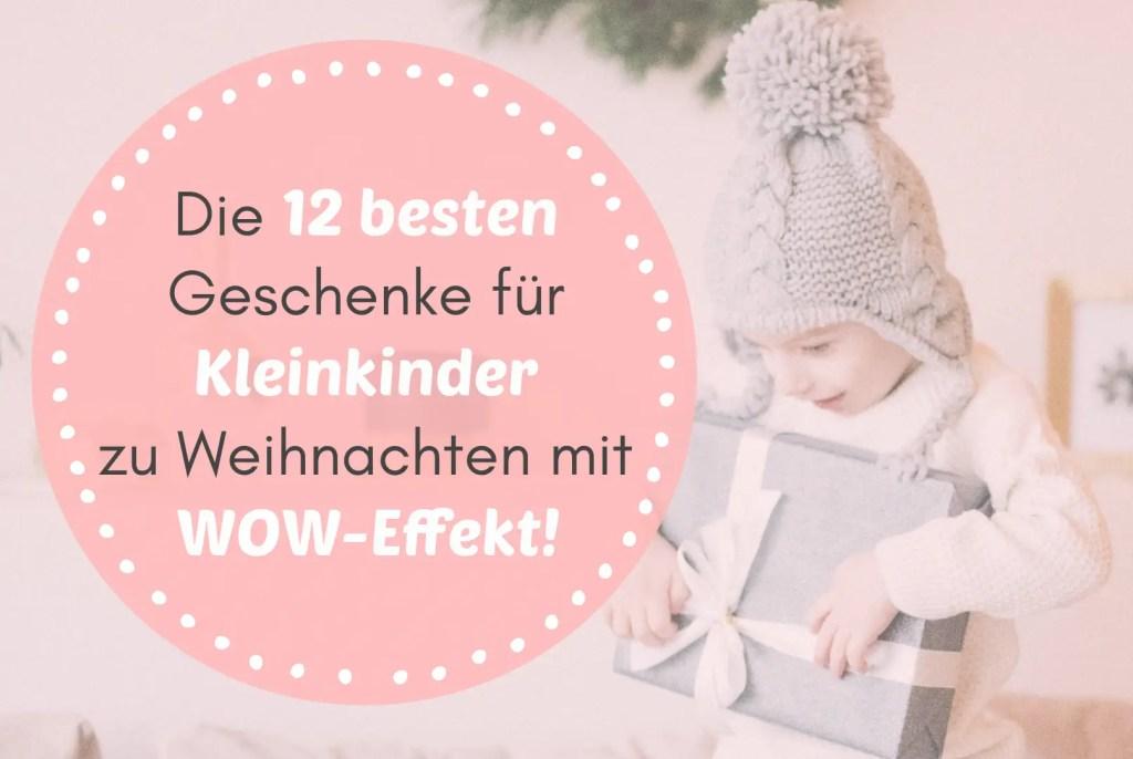 Die 12 besten Geschenke für Kleinkinder zu Weihnachten mit WOW-Effekt!