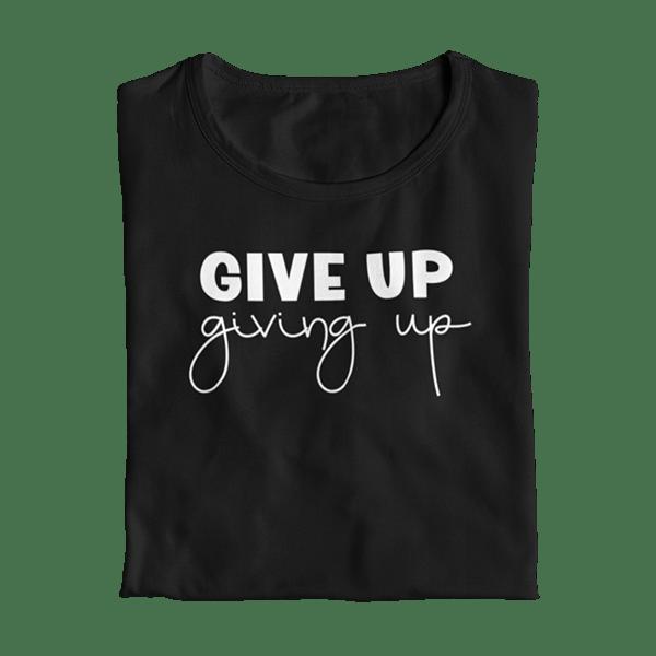 Give Up Giving Up Teacher T-Shirt