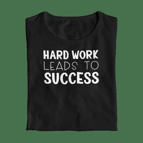 Hard Work Leads to Success Teacher T-Shirt