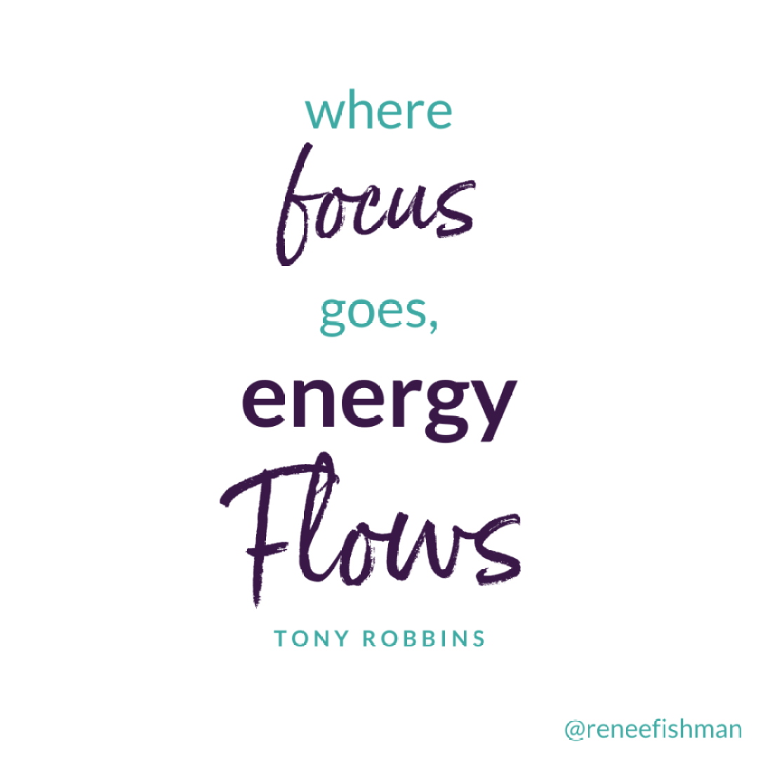 Where focus goes, energy flows. — Tony Robbins