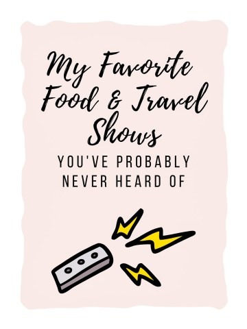 """Graphic with a pink square background with the words 'My favorite food and travel shows you've probably never heard of"""" with a cartoon tv remote controller with yellow electricity bolts coming out of the top."""