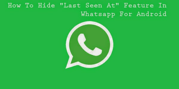"How To Hide ""Last Seen At"" Feature In Whatsapp For Android"