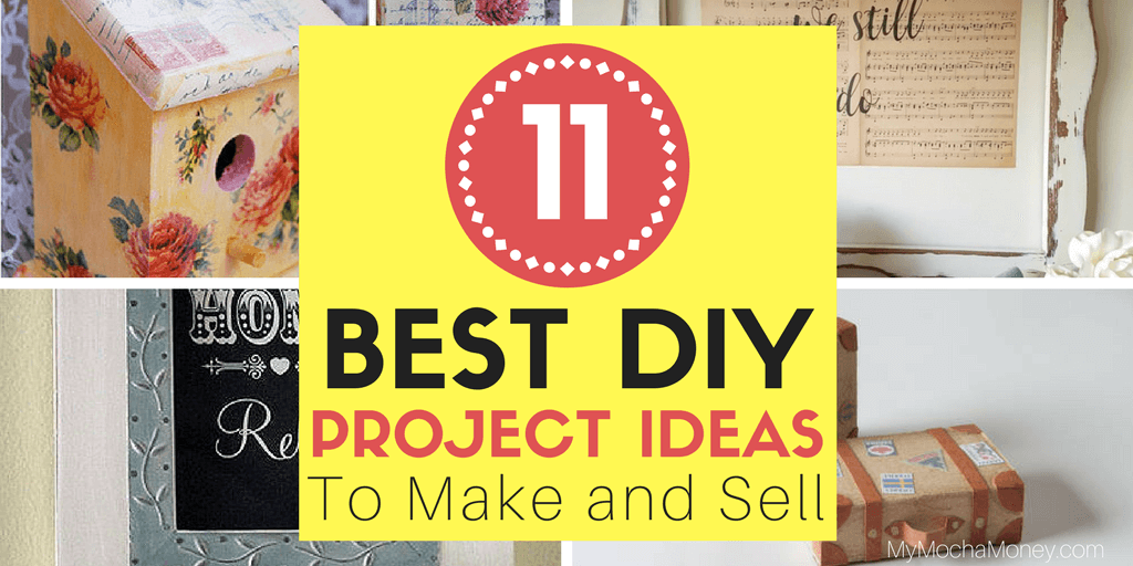 11 Best DIY Project Ideas to Make and Sell Now For Extra Income