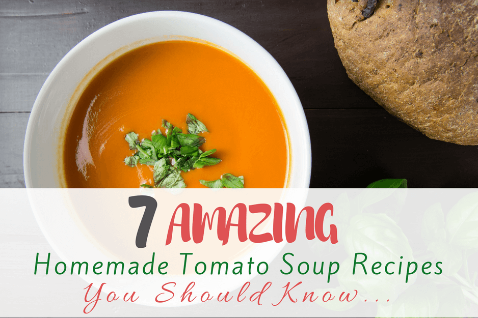 7 Amazing Homemade Tomato Soup Recipes You Should Know