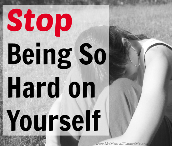 stop-being-so-hard-on-yourself