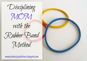 Disciplining MOM with the Rubber Band Method