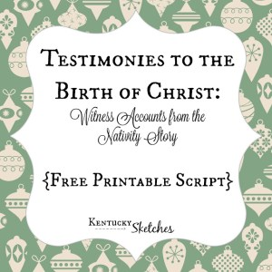Testimonies to the Birth of Christ: Witness Accounts from the Nativity Story {Free Printable Script}