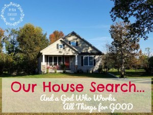 Our House Search and A God Who Works All Things for Good