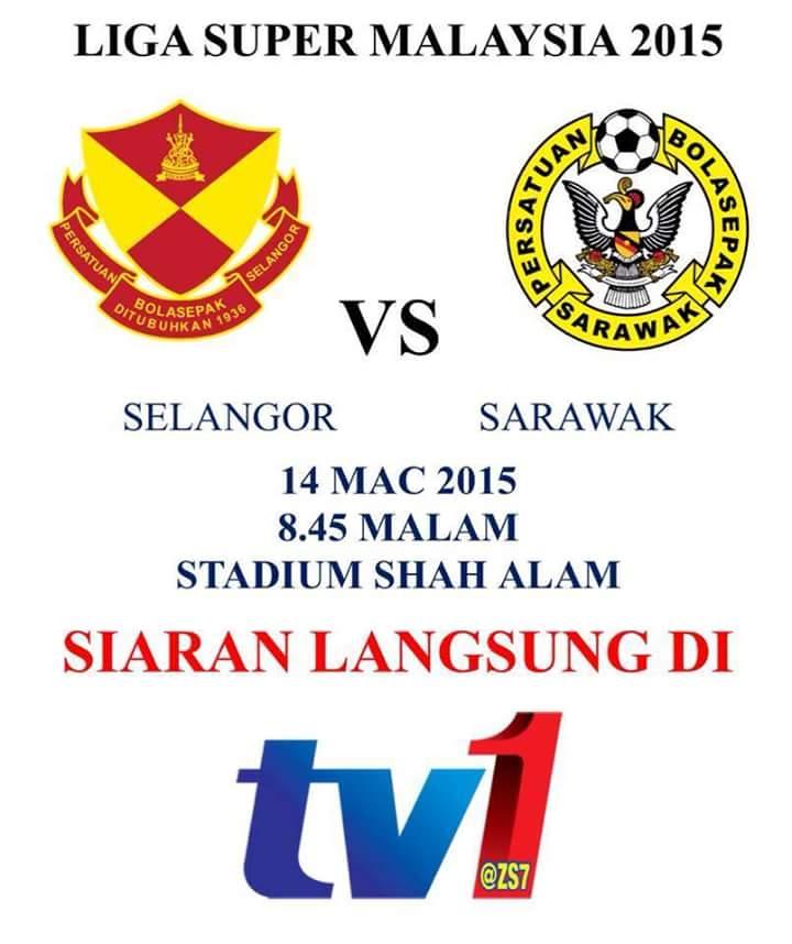 iselangor vs sarawa k2015, poster sarawak vs selangor 2015, liga super selangor vs sarawak 2015,