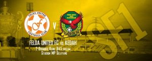 kedah vs felda united, poster semi final kedah vs felda united 2.12.2015