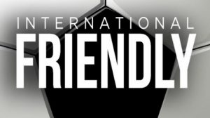 friendly match, international friendly,