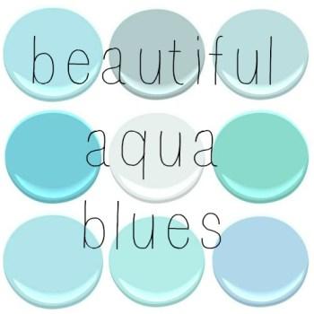 ALL BENJAMIN MOORE - BLUE SEAFOAM, GOSSAMER BLUE, GLACIER BAY, FAIRY TALE BLUE, OCEAN AIR, SHOR HOUSE GREEN, TEAR DROP BLUE, JAMAICAN AQUA, SAPPHIRE BERRY