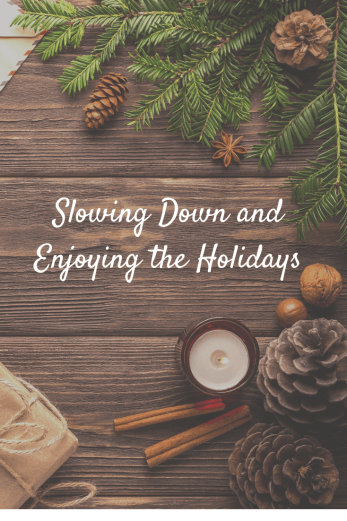 Slowing Down and Enjoying the Holidays