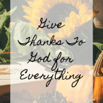 Give Thanks to God for Everything