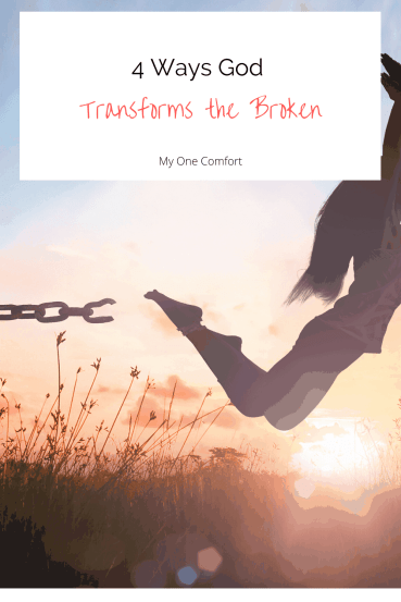 4 Ways God Transforms the Broken