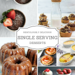 RIDICULOUSLY DELICIOUS SINGLE SERVING DESSERTS
