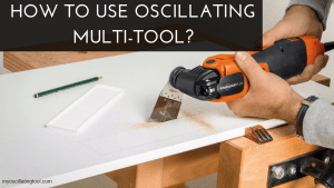 How To Use Oscillating Multi-Tool