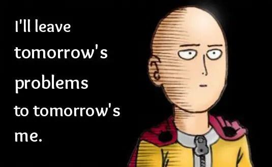 I'll leave tomorrow's problem to tomorrow's me.