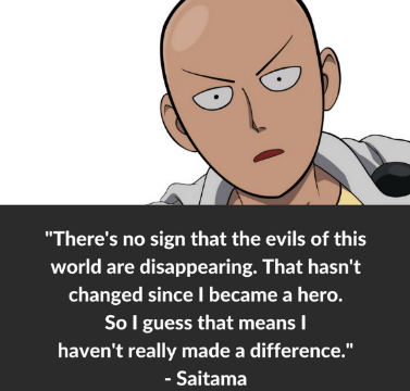 There's no sign that the evils of this world are disappearing. That hasn't changed since I became a hero. So I guess that means I haven't really made a difference.