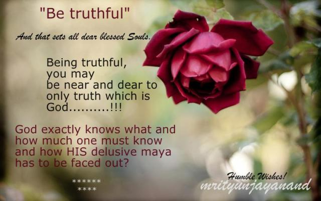 Be truthful...!!!