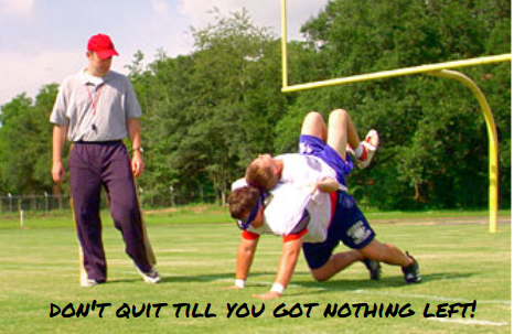 Don't Quit Till You Got Nothing Left