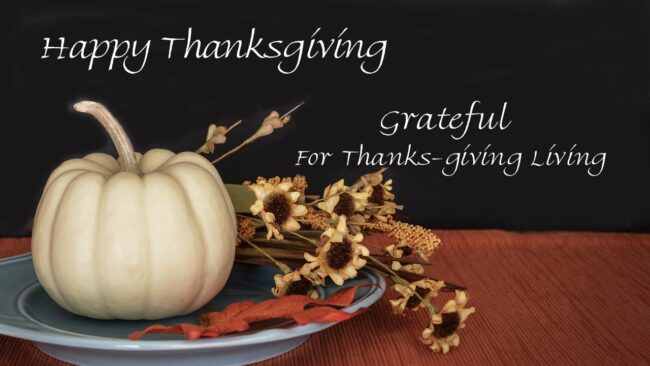 Happy Thanks-giving and Grateful for Thanks-Living