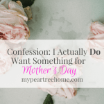 I'm Sorry, I DO Want Something for Mother's Day!