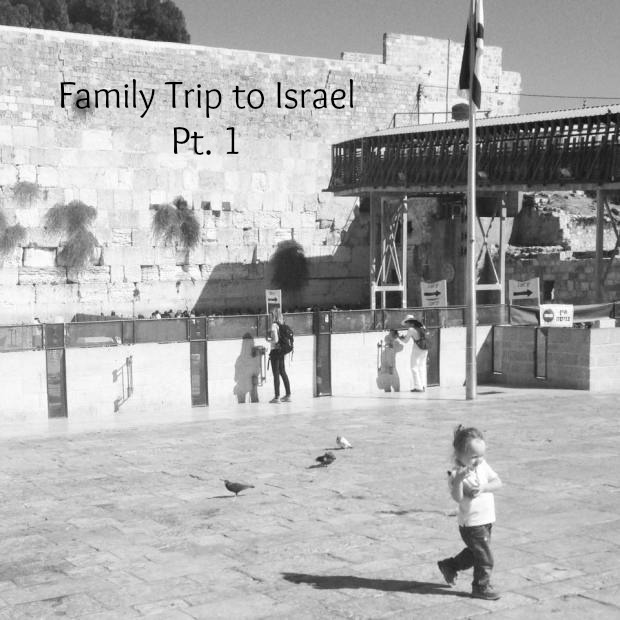 family-trip-to-israel-pt-1
