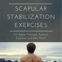 Scapular Stabilization Exercises To Improve Strength, Function, Posture, and Relieve Pain!