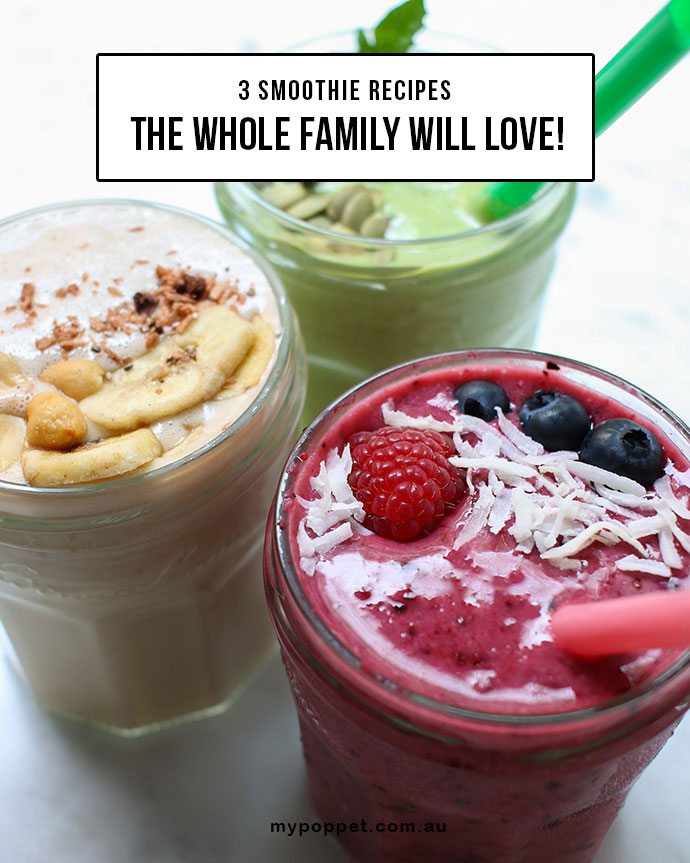 3 Smoothie Recipes the whole family will LOVE! - mypoppet.com.au