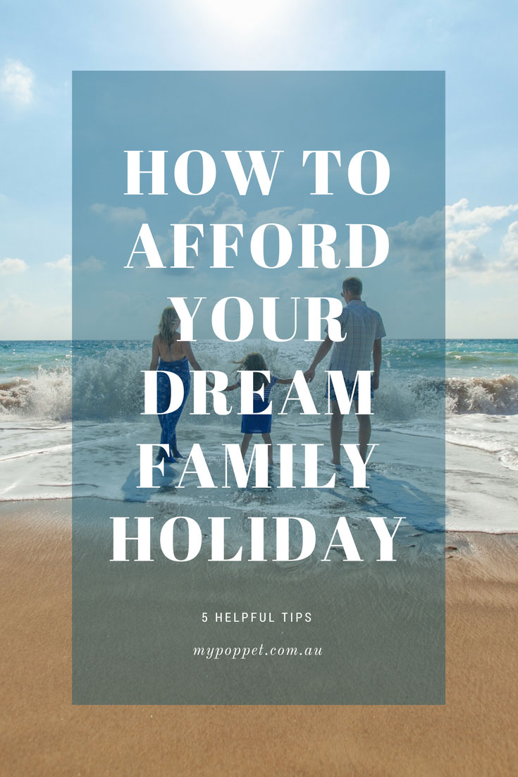 How to Afford your Dream Family Holiday - 5 Tips for planning and booking a vacation - mypoppet.com.au
