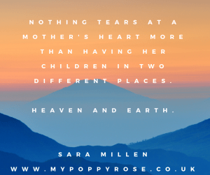 Nothing tears at a mothers heart more than having her children in two different places. Heaven and earth.