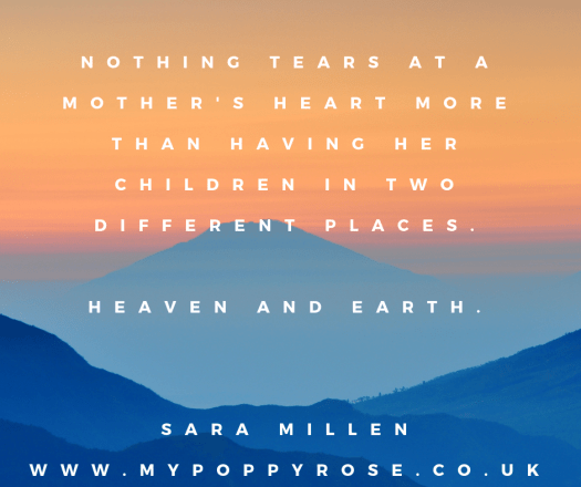 Quote: Nothing tears at a mothers heart more than having her children in two different places. Heaven and earth.