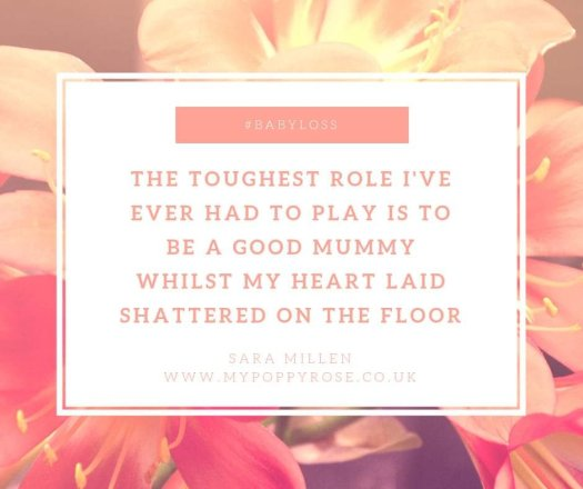 Quote: The toughest role I've ever had to play is to be a good Mummy whilst my heart laid shattered on the floor.