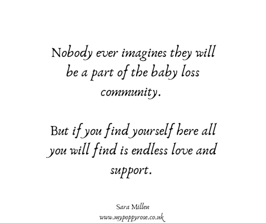 Baby loss Quote: Nobody ever imagines they will be a part of the baby loss community. But if you find yourself here all you will find is endless love and support.