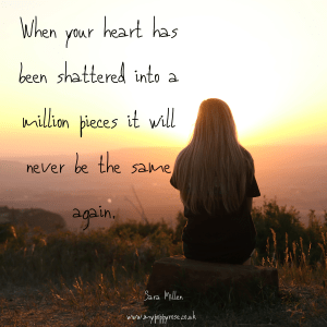 Baby loss Quote: When your heart has been shattered into a million pieces it will never be the same again.