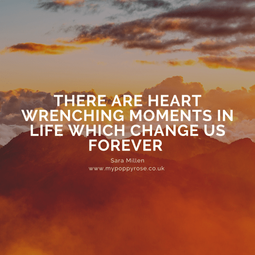 Quote: There are heart wrenching moments in life which change us forever.