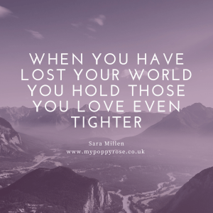 Angel Mummy Quote: When you have lost your world you hold those you love even tighter.