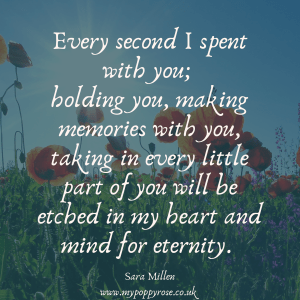 Angel Mummy Quote: Every second I spent with you; holding you, making memories with you, taking in every little part of you will be etched in my heart and mind for eternity.