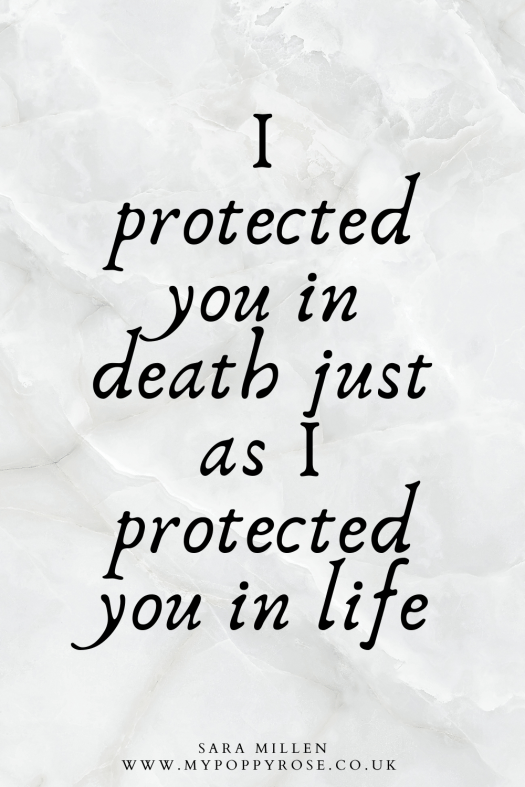 Compassionate induction quote: I protected you in death just as I protected you in life.