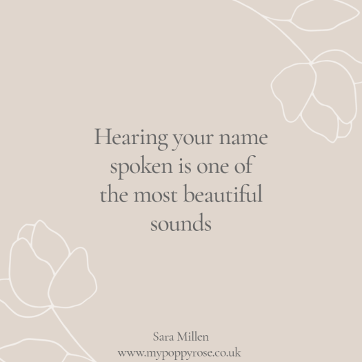 Words of love and loss Quote: Hearing your name spoken is one of the most beautiful sounds.