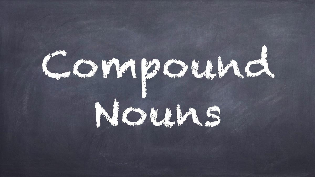 Nouns : Compound Nouns