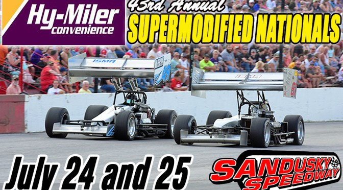 43rd ANNUAL SANDUSKY HY-MILER SUPERMODIFIED NATIONALS RUNNING AS SCHEDULED JULY 24-25, GRANDSTANDS OPEN TO FANS