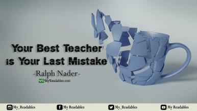 The best teacher is your last mistake - Ralph Nader-