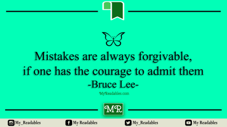 Mistakes are always forgivable, if one has the courage to admit them -Bruce Lee-