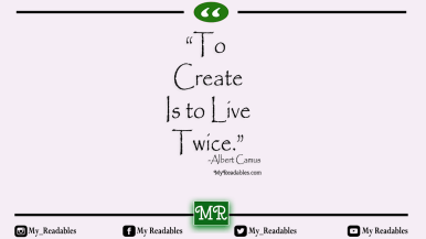 To create is to live twice -Albert Camus