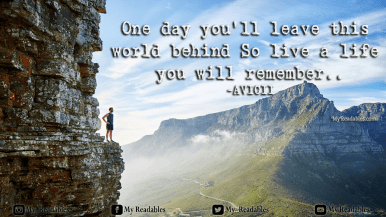 One day you'll leave this world behind So live a life you will remember.. -AVICII